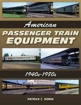 American Passenger Train Equipment: 1940s-1980s