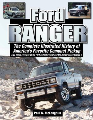 Ford Ranger: An Illustrated History of America's Favorite Compact Pickup