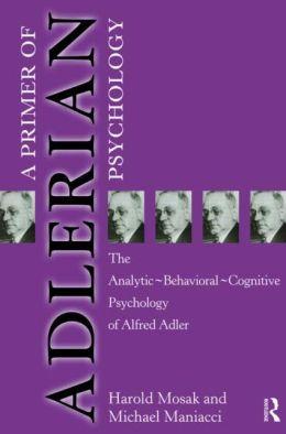 Primer of Adlerian Psychology: The Analytic - Behavioural - Cognitive Psychology of Alfred Adler