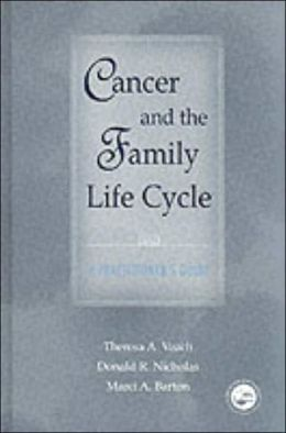 Cancer and the Family Life Cycle: A Practioner's Guide Theresa A. Veach, Donald R. Nicholas and Marci A. Barton