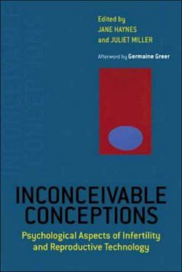 Inconceivable Conceptions: Psychotherapy, Fertility and the New Reproductive Technologies