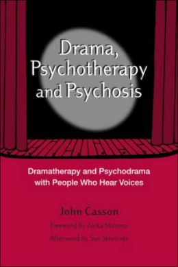 Drama, Psychotherapy and Psychosis: Dramatherapy and Psychodrama with People Who Hear Voices