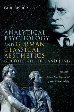 Analytical Psychology and German Classical Aesthetics: Goethe, Schiller, and Jung, Volume 1: The Development of the Personality