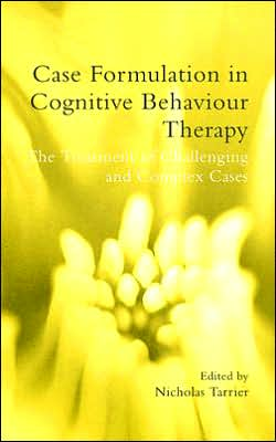 Case Formulation in Cognitive Behaviour Therapy: The Treatment of Challenging & Complex Cases