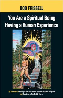 You Are a Spiritual Being Having a Human Experience