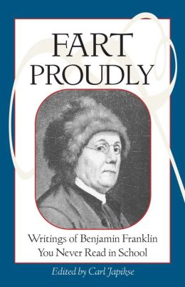 Fart Proudly: Writings of Bejamin Franklin You Never Read in School