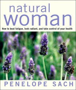 Natural Woman: How to Beat Fatigue, Look Radiant, and Take Control of Your Health