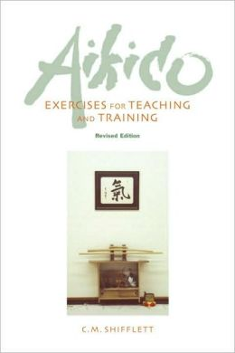 Aikido Exercises for Teaching and Training: Revised Edition