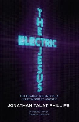 The Electric Jesus: The Healing Journey of a Contemporary Gnostic