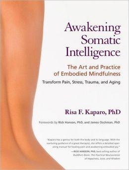 Awakening Somatic Intelligence: The Art and Practice of Embodied Mindfulness