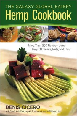 The Galaxy Global Eatery Hemp Cookbook: More Than 200 Recipes Using Hemp Oil, Seeds, Nuts, and Flour