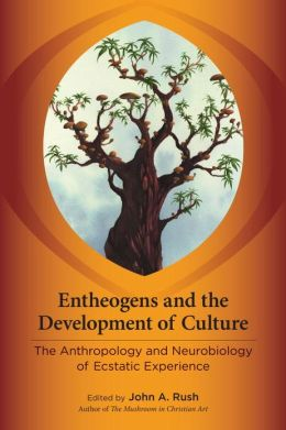 Entheogens and the Development of Culture: The Anthropology and Neurobiology of Ecstatic Experience