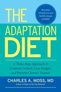 The Adaptation Diet: A Three-Step Approach to Control Cortisol, Lose Weight, and Prevent Chronic Disease