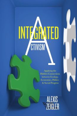 Integrated Activism: Applying the Hidden Connections between Ecology, Economics, Politics, and Social Progress