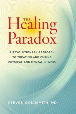 The Healing Paradox: A Revolutionary Approach to Treating and Curing Physical and Mental Illness