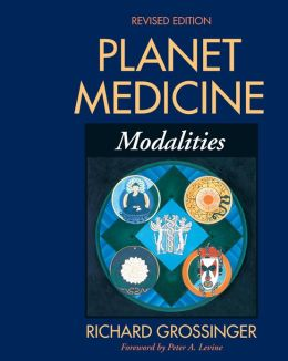 Planet Medicine: Modalities, Revised Edition: Modalities