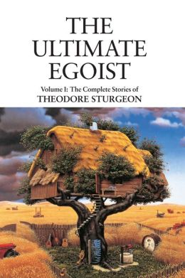 The Ultimate Egoist: Volume I: The Complete Stories of Theodore Sturgeon