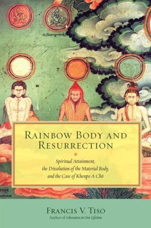 Rainbow Body and Resurrection: Spiritual Attainment, the Dissolution of the Material Body, and the Case of Khenpo A Cho