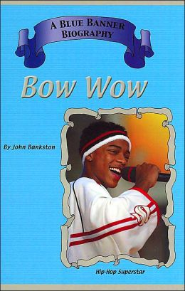 Bow Wow ( A Blue Banner Biography Series)