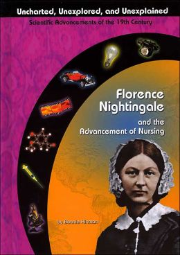 Florence Nightingale and the Advancement of Nursing ( Uncharted, Unexplored, and Unexplained Series)