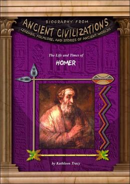 The Life and Times of Homer (Biography from Ancient Civilizations Series)