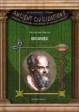 The Life and Times of Socrates (Biography from Ancient Civilizations Series)