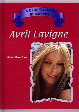 Avril Lavigne ( A Blue Banner Biography Series)