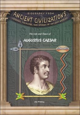 The Life and Times of Augustus Caesar