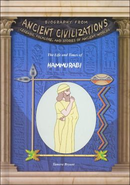The Life and Times of Hammurabi
