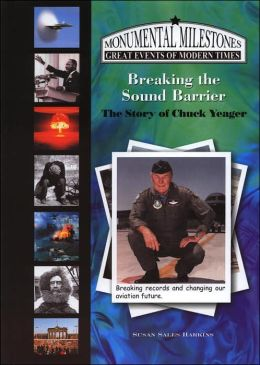 Breaking the Sound Barrier: The Story of Chuck Yeager (Monumental Milestones Series)