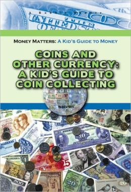 Coins and Other Currency:A Kid's Guide to Coin Collecting