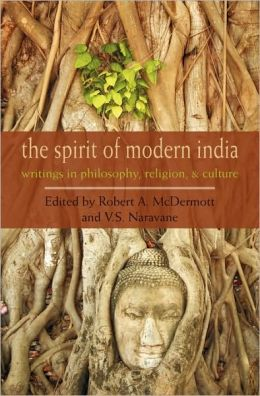 The Spirit of Modern India: Writings in Philosophy, Religion, and Culture