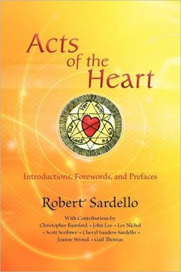 Acts of the Heart: Culture-Building, Soul-Researching: Introductions by Robert Sardello