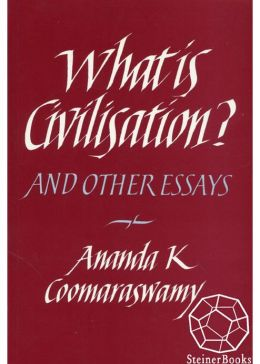 What is Civilisation?: And Other Essays