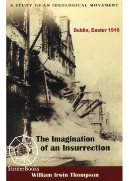 Imagination of an Insurrection: Dublin, Easter 1916: A Study of an Ideological Movement