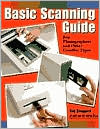 Basic Scanning Guide: For Photographers and Other Creative People