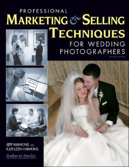 Professional Marketing and Selling Techniques for Wedding Photographers