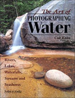 The Art of Photographing Water: Rivers,Lakes,Waterfalls,Streams and Seashores