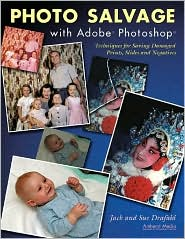 Photo Salvage with Adobe PhotoShop: Techniques for Saving Damaged Prints,Slides and Negatives