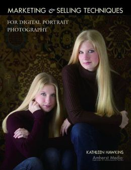 Marketing and Selling Techniques for Digital Portrait Photography
