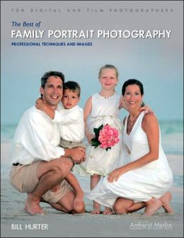 Best of Family Portrait Photography: Techniques and Images from the Pros