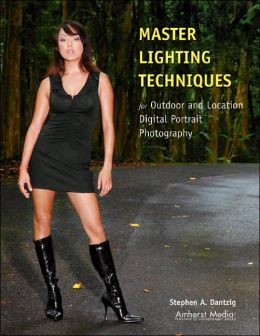 Master Lighting Techniques for Outdoor and Location Digital Portrait Photography