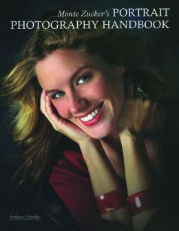 Monte Zucker's Portrait Photography Handbook