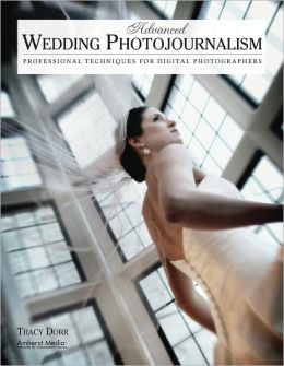 Advanced Wedding Photojournalism: Professional Techniques for Digital Photographers