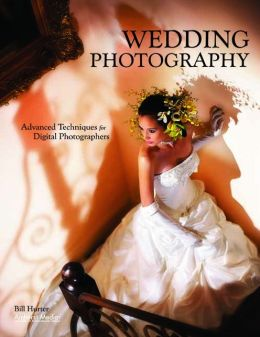 Wedding Photography: Advanced Techniques for Digital Photographers