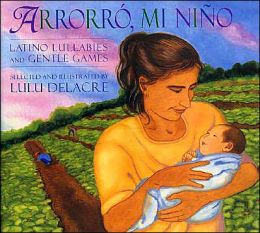 Arrorro Mi Nino: Latino Lullabies and Gentle Games