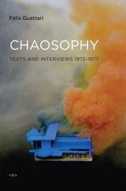 Chaosophy: Texts and Interviews, 1972--1977