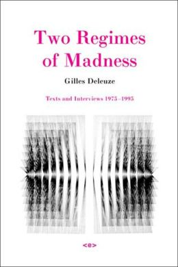 Two Regimes of Madness: Texts and Interviews, 1975--1995