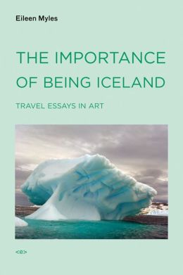 The Importance of Being Iceland: Travel Essays in Art