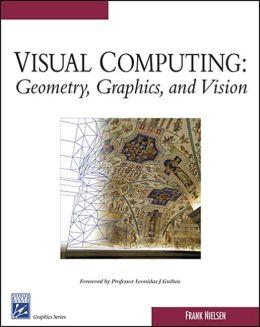 Visual Computing: Geometry, Graphics, and Vision
